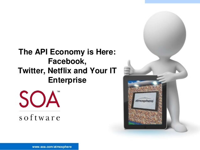 The API Economy is Here: Facebook, Twitter, Netflix and Your IT Enterprise  www.soa.com/atmosphere