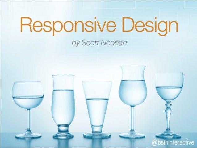 Responsive Design  Scott Noonan, Boston Interactive                                @bstninteractive