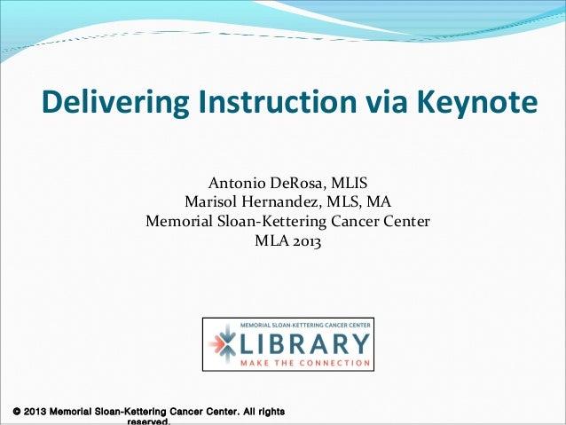 Delivering Instruction via Keynote                                  Antonio DeRosa, MLIS                              Mari...