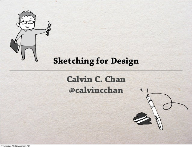 Sketching for Design                               Calvin C. Chan                               @calvincchanThursday, 15 N...