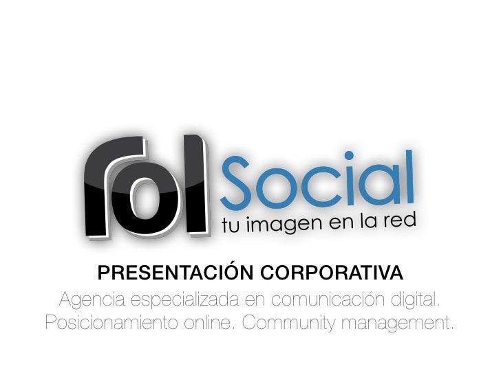PRESENTACIÓN CORPORATIVA Agencia especializada en comunicación digital.Posicionamiento online. Community management.