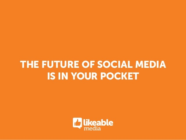 the future of social media     is in your pocket           media