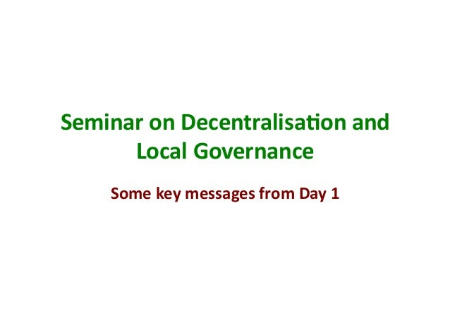 Seminar on Decentralisa/on and       Local Governance       Some key messages from Day 1