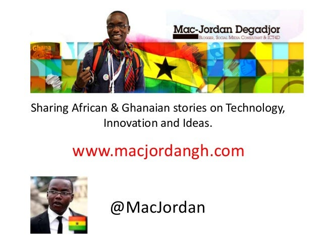 Sharing African & Ghanaian stories on Technology, Innovation and Ideas. www.macjordangh.com @MacJordan