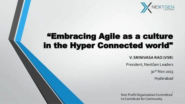 """Embracing Agile as a culture in the Hyper Connected world"" V. SRINIVASA RAO (VSR) President, NextGen Leaders 30th Nov 201..."
