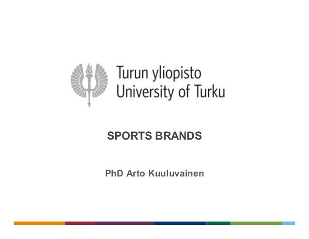 SPORTS BRANDS  PhD Arto Kuuluvainen