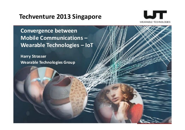 Convergence between Mobile Communications – Wearable Technologies – IoT Harry Strasser Wearable Technologies Group Techven...