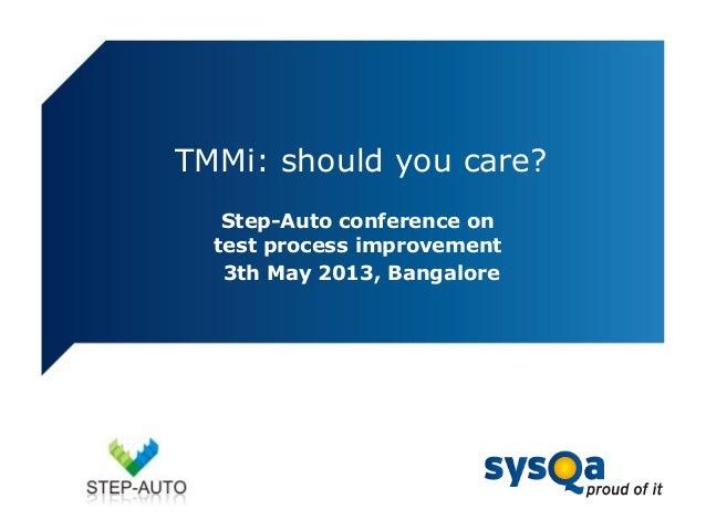TMMi: should you care? Step-Auto Conference 2013, Bangalore