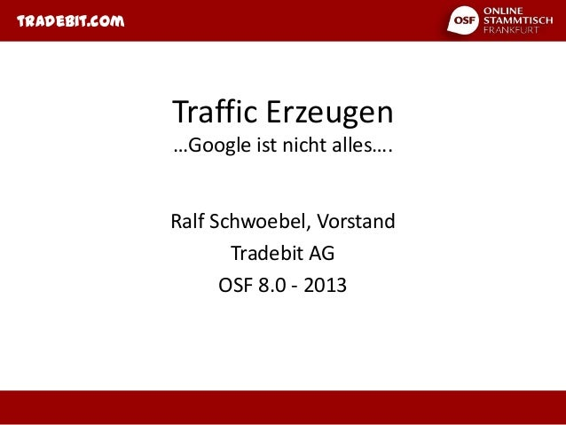 tradebit.com               Traffic Erzeugen               …Google ist nicht alles….               Ralf Schwoebel, Vorstand...