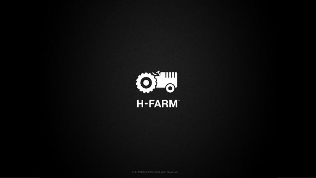 © H-FARM 2013 | All Rights Reserved1