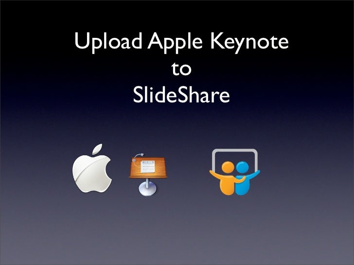 Upload Apple Keynote          to      SlideShare