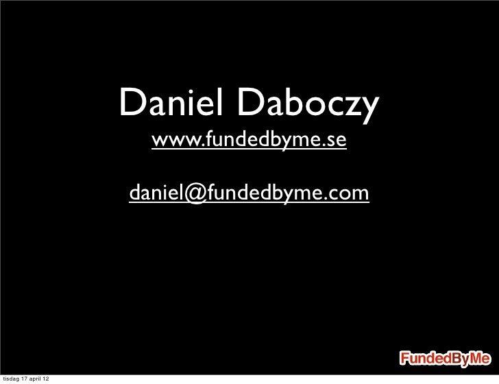 Daniel Daboczy                      www.fundedbyme.se                     daniel@fundedbyme.comtisdag 17 april 12