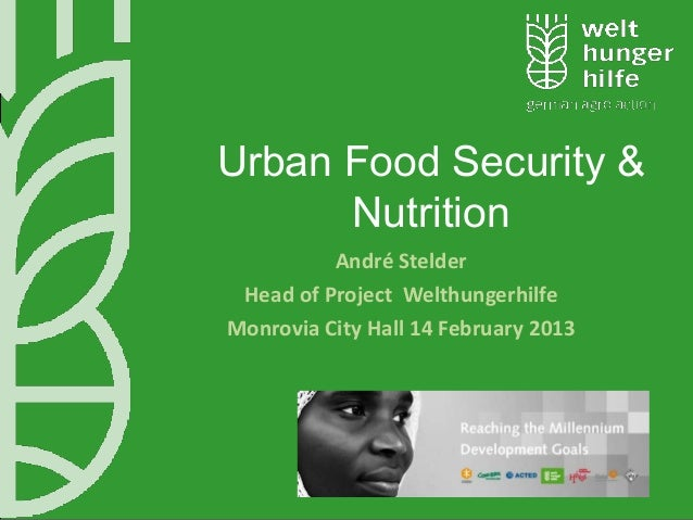 Urban Food Security &      Nutrition          André Stelder Head of Project WelthungerhilfeMonrovia City Hall 14 February ...