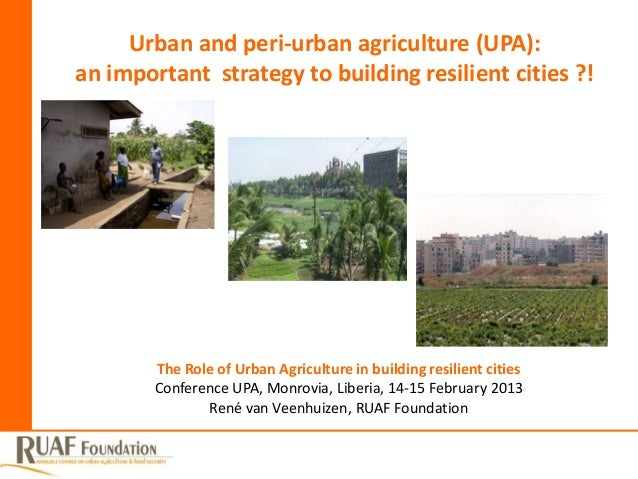 Urban and peri-urban agriculture (UPA):an important strategy to building resilient cities ?!        The Role of Urban Agri...