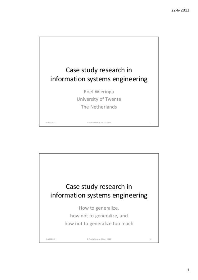 22‐6‐2013 1 Case study research in  information systems engineering Roel Wieringa University of Twente The Netherlands CAi...