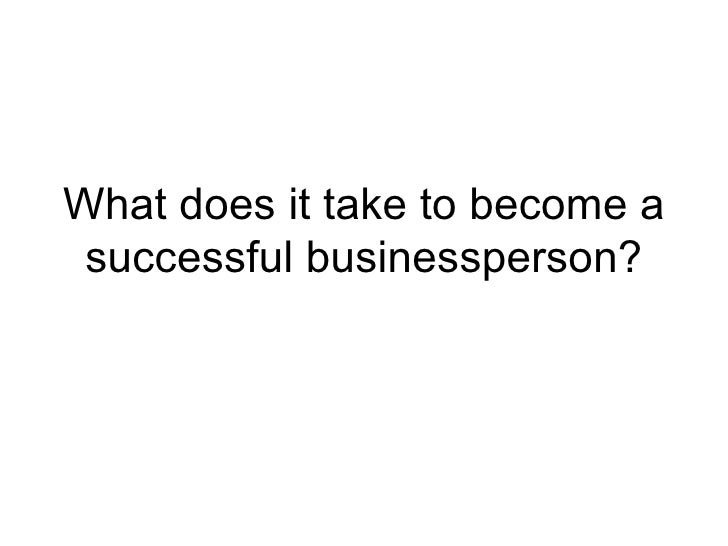 What does it take to become a successful businessperson?