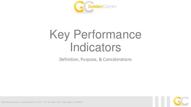 Matthew Hardesty | GoldenComm | 474 E. 17th St, Suite 103, Costa Mesa, CA 92627Key PerformanceIndicatorsDefinition, Purpos...