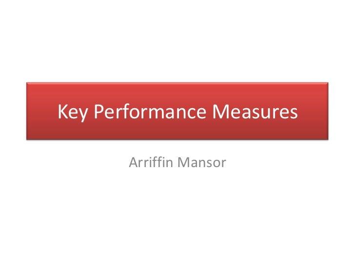 Key Performance Measures       Arriffin Mansor