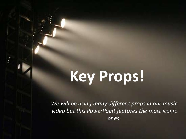 Key Props!We will be using many different props in our musicvideo but this PowerPoint features the most iconic            ...