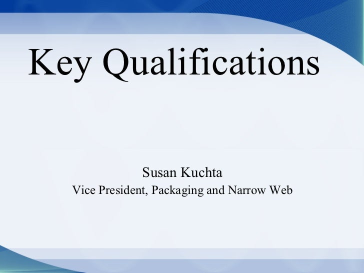 Key Qualifications              Susan Kuchta  Vice President, Packaging and Narrow Web