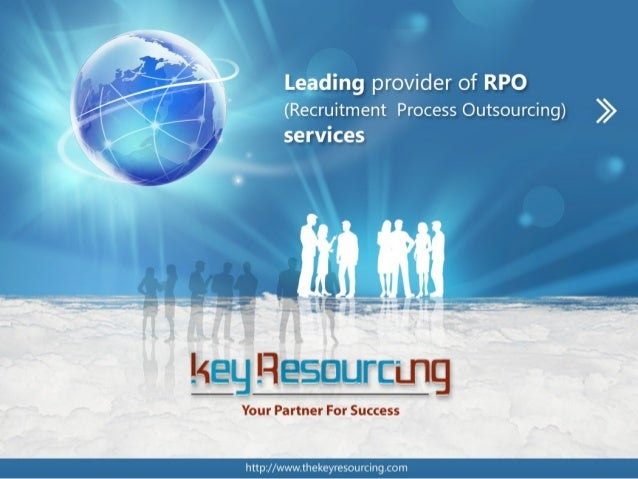 About Key Resourcing • Incorporated in September 2009 • Employs 60 Recruiters/Sourcers • Clients in India, UK, Japan, Hong...