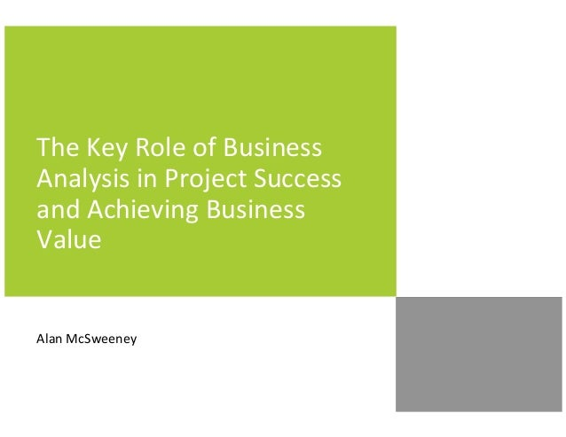 The Key Role of BusinessAnalysis in Project Successand Achieving BusinessValueAlan McSweeney