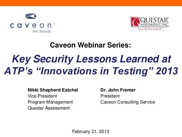"Caveon Webinar Series: Key Security Lessons Learned atATP's ""Innovations in Testing"" 2013    Nikki Shepherd Eatchel       ..."