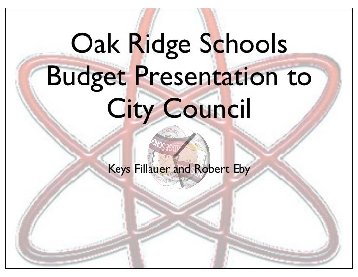 Oak Ridge SchoolsBudget Presentation to    City Council     Keys Fillauer and Robert Eby
