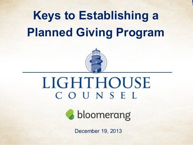 Keys to Establishing a Planned Giving Program  December 19, 2013