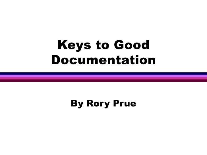 Keys to Good Documentation By Rory Prue