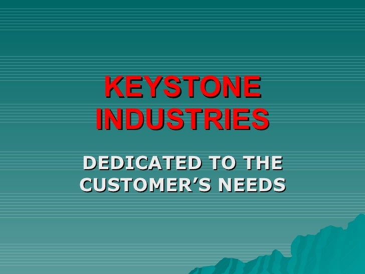 KEYSTONE INDUSTRIES DEDICATED TO THE CUSTOMER'S NEEDS