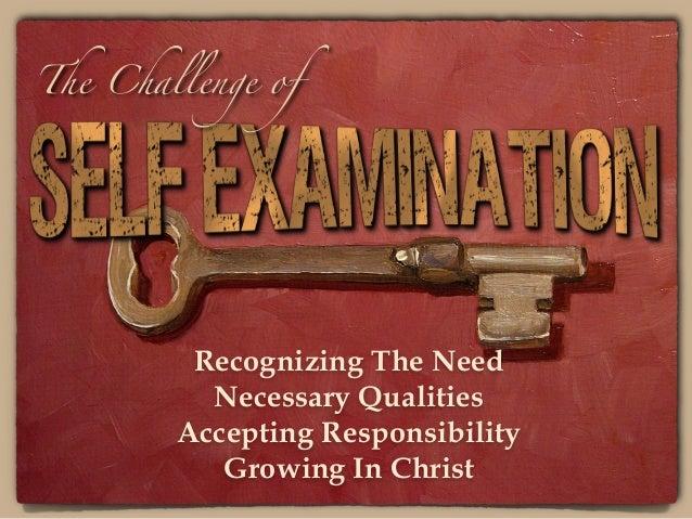 THE CHALLENGE OF SELF EXAMINATION