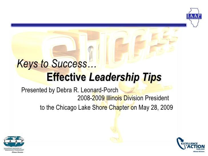 Keys to Success…        Effective Leadership Tips  Presented by Debra R. Leonard-Porch                       2008-2009 Ill...