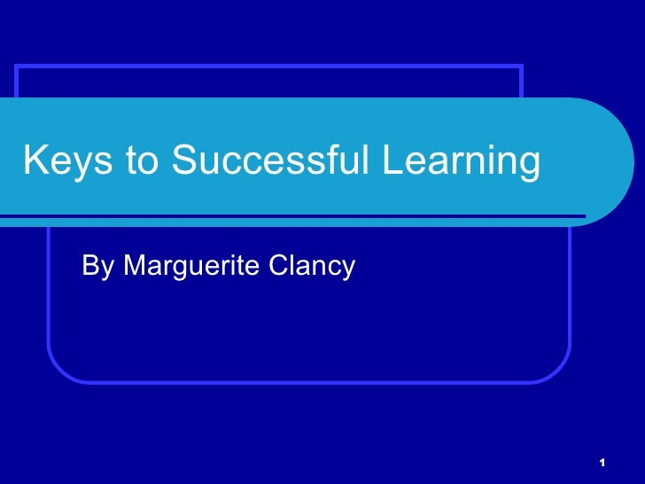 Keys to Successful Learning     By Marguerite Clancy                                   1