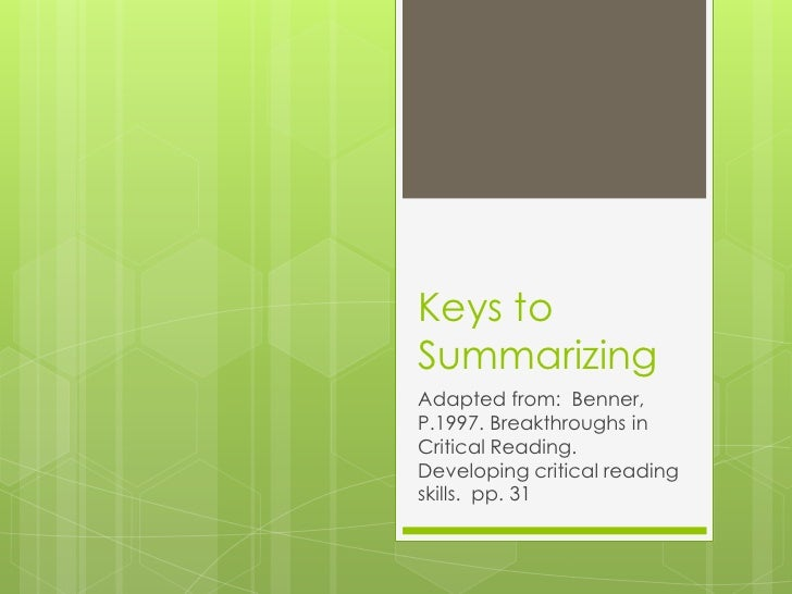 Keys to Summarizing<br />Adapted from:  Benner, P.1997. Breakthroughs in Critical Reading. Developing critical reading ski...