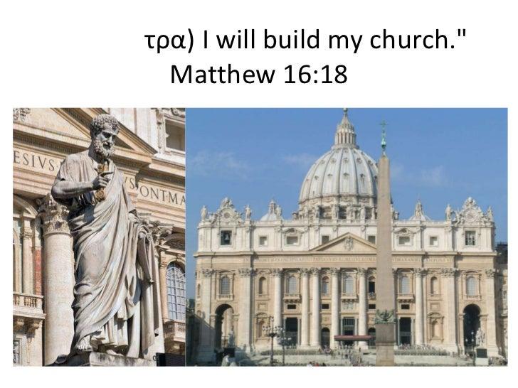 """τρα) I will build my church.""""  Matthew 16:18"""