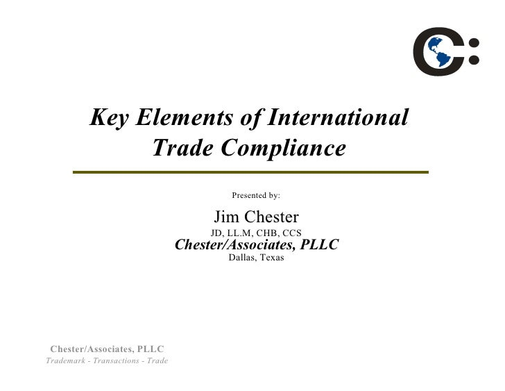 Key Elements of International                 Trade Compliance                                             Presented by:  ...