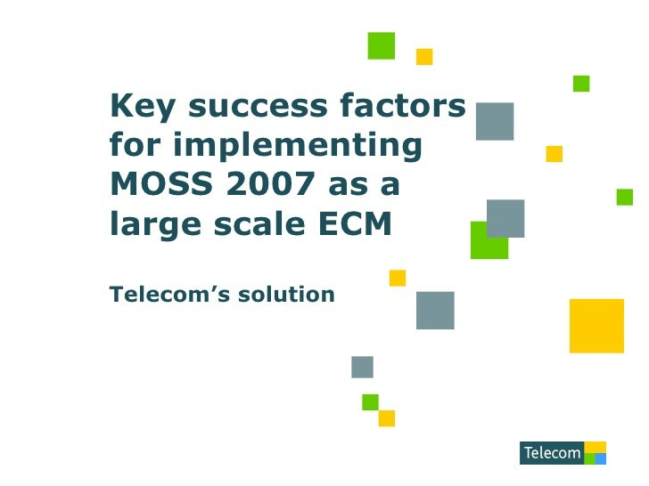 Key success factors for implementing MOSS 2007 as a large scale ECM Telecom's solution