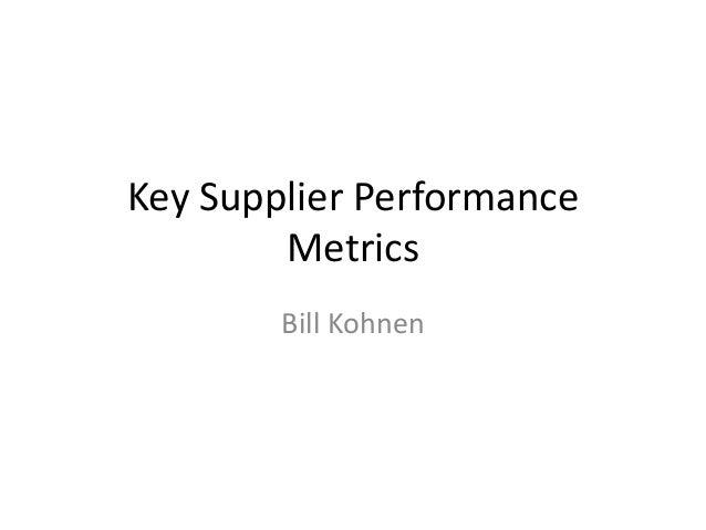 Key Supplier Performance        Metrics        Bill Kohnen