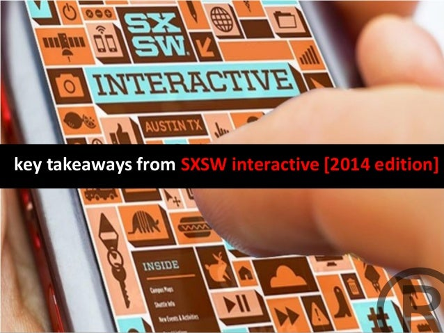 Key Takeaways from SXSW Interactive [2014 edition]