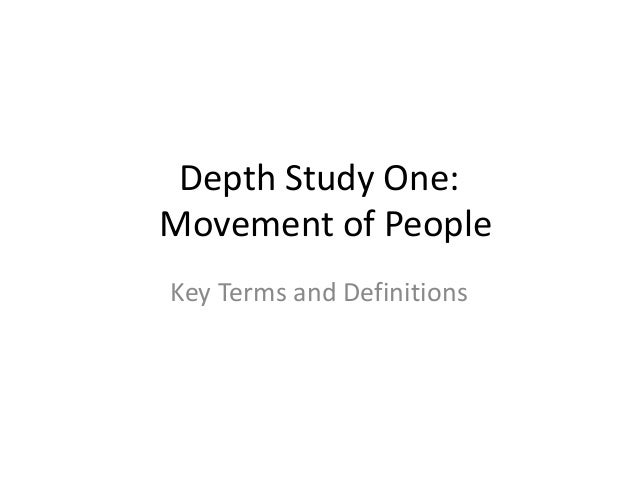 Depth Study One: Movement of People Key Terms and Definitions
