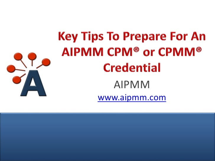 Key Tips To Prepare For An AIPMM CPM or CPMM Credential - H. Del Castillo, AIPMM