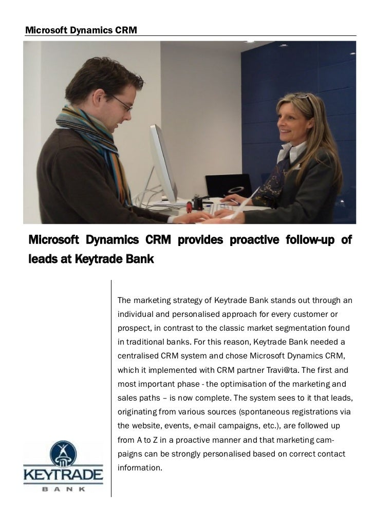 Microsoft Dynamics CRMMicrosoft Dynamics CRM provides proactive follow-up ofleads at Keytrade Bank                  The ma...