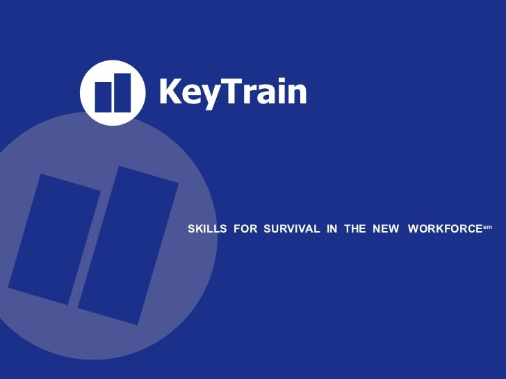 KeyTrain SKILLS  FOR  SURVIVAL  IN  THE  NEW  WORKFORCE sm