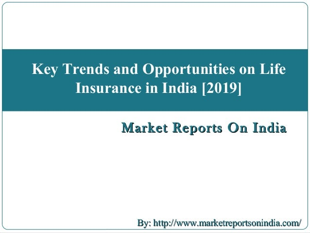Key trends and opportunities on life insurance in india ... Marketplace Insurance 2019