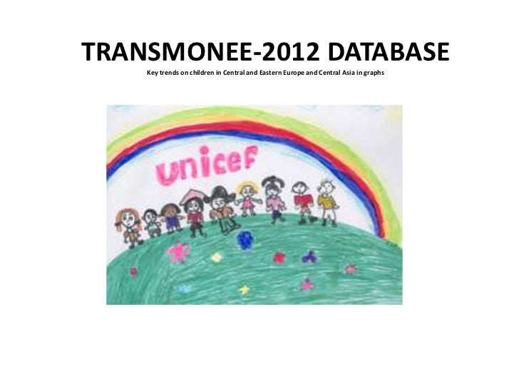 TRANSMONEE-2012 DATABASE    Key trends on children in Central and Eastern Europe and Central Asia in graphs        Prepare...
