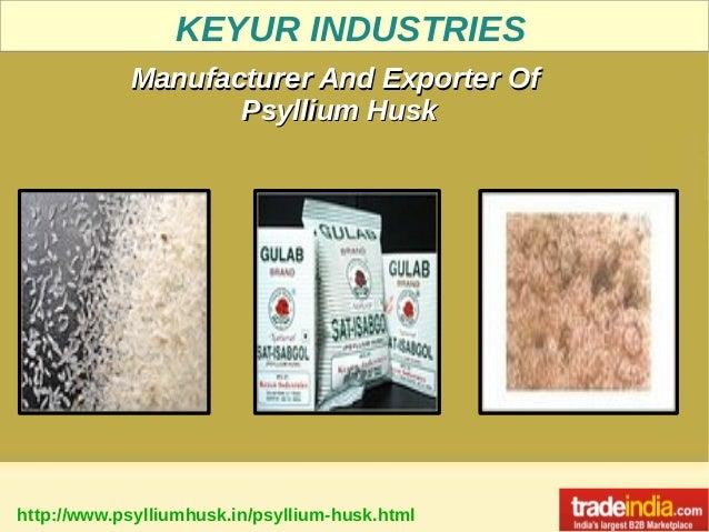 KEYUR INDUSTRIES http://www.psylliumhusk.in/psyllium-husk.html Manufacturer And Exporter OfManufacturer And Exporter Of Ps...