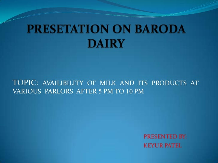 TOPIC: AVAILIBILITY OF MILK AND ITS PRODUCTS ATVARIOUS PARLORS AFTER 5 PM TO 10 PM                                  PRESEN...