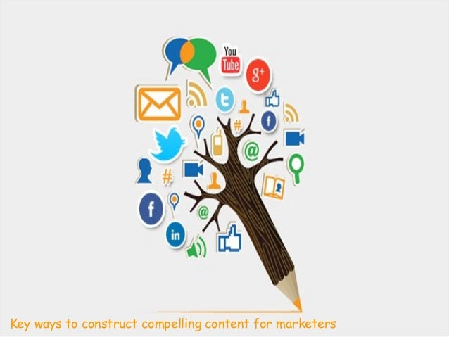 Key ways to construct compelling content for marketers Key ways to construct compelling content for marketers