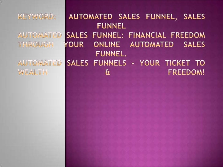 Keyword:  Automated Sales Funnel, Sales FunnelAutomated Sales Funnel: Financial Freedom Through Your Online Automated Sale...
